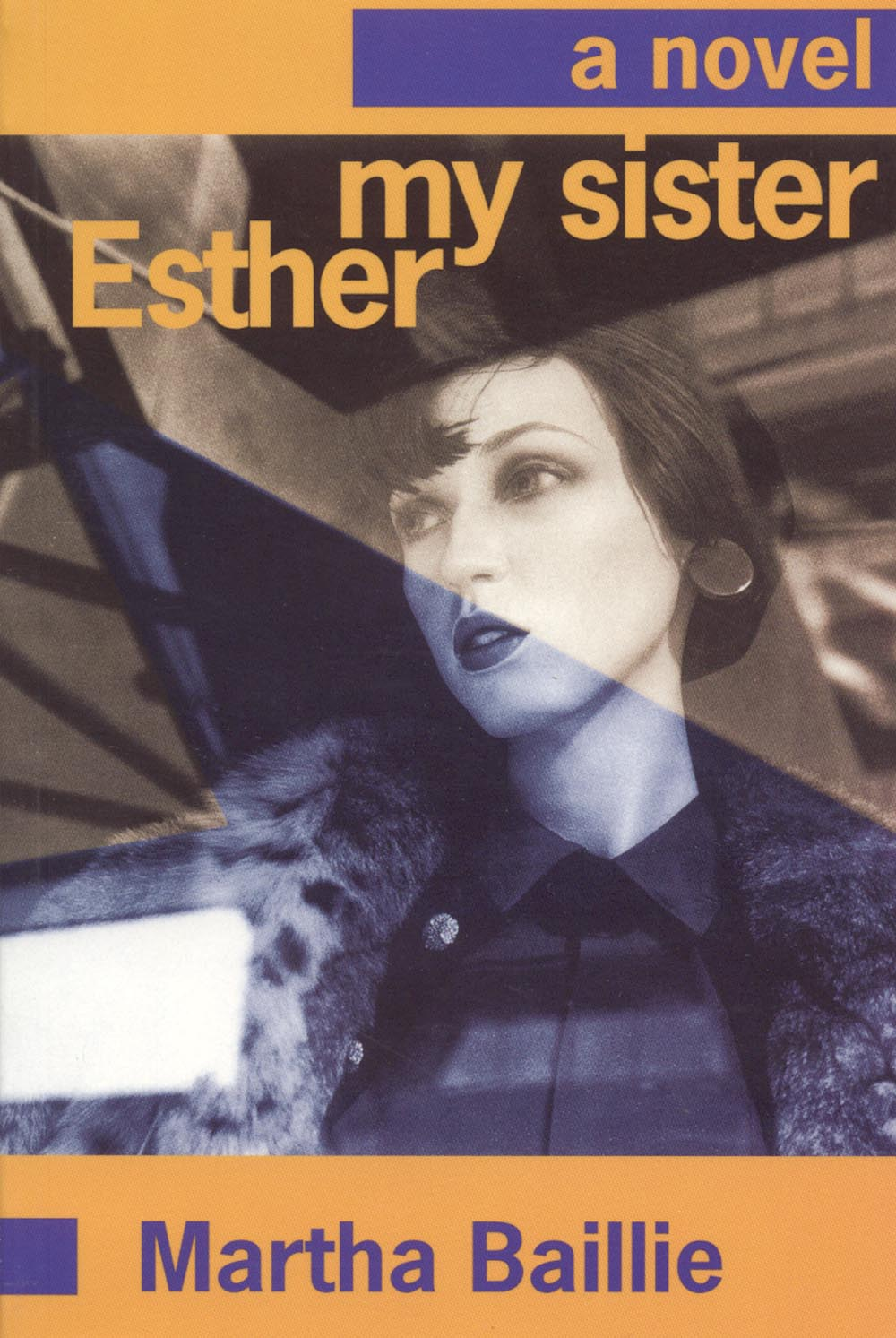 My Sister, Esther by Martha Baillie