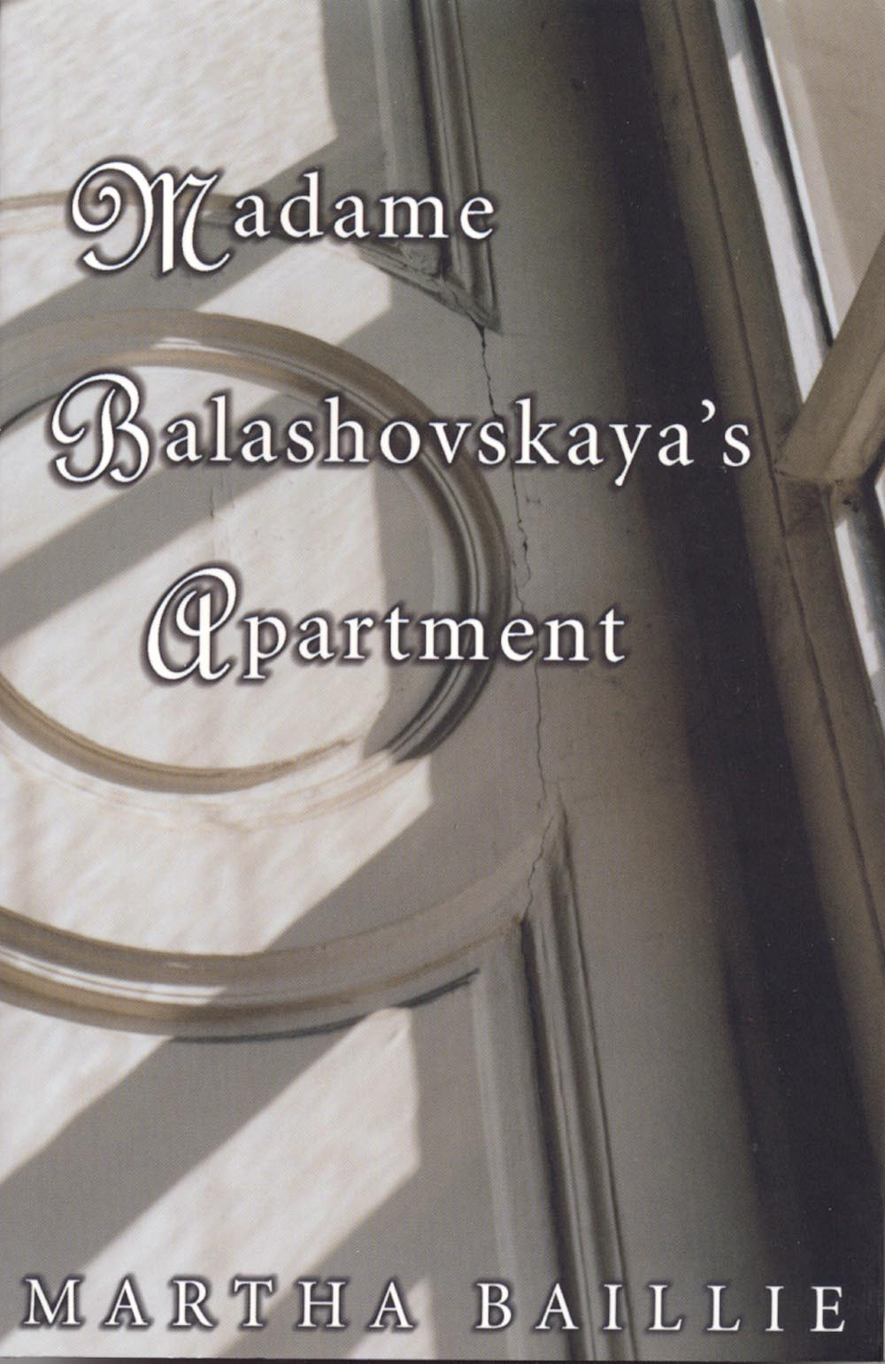 Madame Balashovskaya's Apartment by Martha Baillie