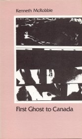 First Ghost to Canada by Kenneth McRobbie