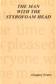 The Man with the Styrofoam Head by Gregory Grace