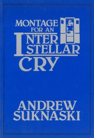 Montage For An Interstellar Cry by Andrew Suknaski