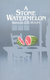 A Stone Watermelon by Lois Braun