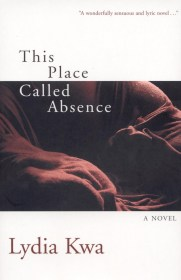 This Place Called Absence by Lydia Kwa