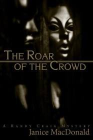 The Roar of the Crowd by Janice MacDonald